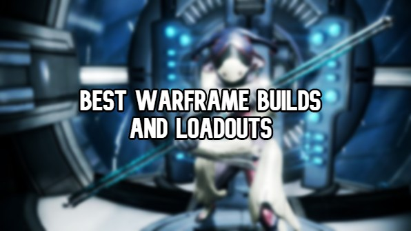 Best Warframe Builds and Loadouts of 2019